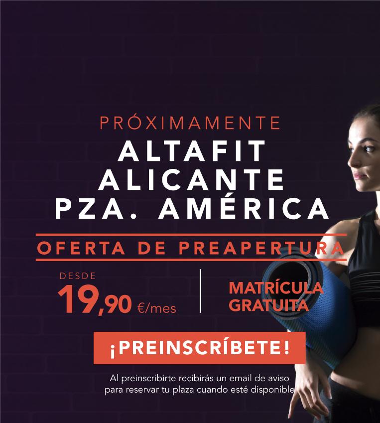 Preinscríbete en el nuevo Altafit Alicante Pza. América